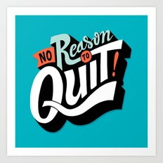 No Reason To Quit Art Print