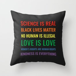 Science is real! Black lives matter! No human is illegal! Love is love! Throw Pillow