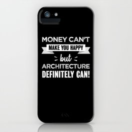 Architecture makes you happy Architect iPhone Case