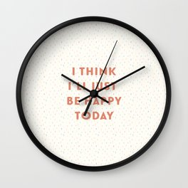 I Think I'll Just Be Happy Today pink Wall Clock