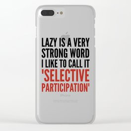 Lazy is a Very Strong Word I Like to Call it Selective Participation (Crimson) Clear iPhone Case