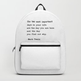 The two most important days in your life...- Mark Twain Backpack