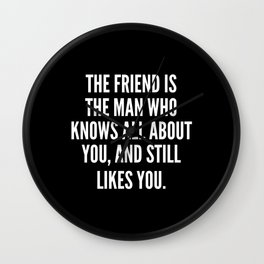The friend is the man who knows all about you and still likes you Wall Clock