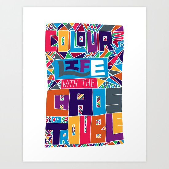 Color my life with the chaos of trouble. Art Print
