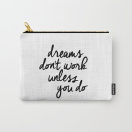 Dreams Don't Work Unless You Do black and white modern typographic quote canvas wall art home decor Carry-All Pouch