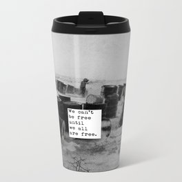 One day we'll all be free. Metal Travel Mug