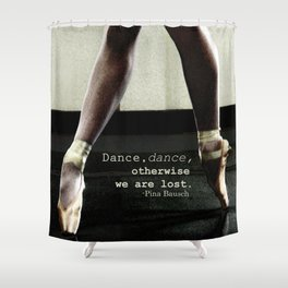 Pointe - Pina Bausch Quote Shower Curtain