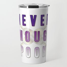 Never Enough Spoons - Spoonie Art Travel Mug