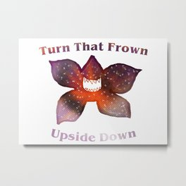 Turn that frown upside down Metal Print