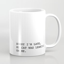 Sorry I'm late, my cat was leaning on me. Coffee Mug