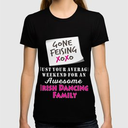 Funny Irish Dancing Family Feis Gift Design   Irish Dancing Gone Feising T-shirt