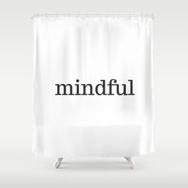 MINDFUL Shower Curtain