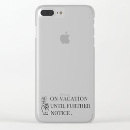 On Vacation Until Further Notice Clear iPhone Case