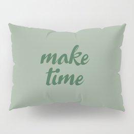 Make Time Pillow Sham