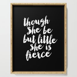 Though She Be But Little She is Fierce black-white modern typography quote poster canvas wall art Serving Tray