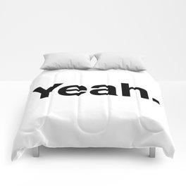 Yeah. Comforters