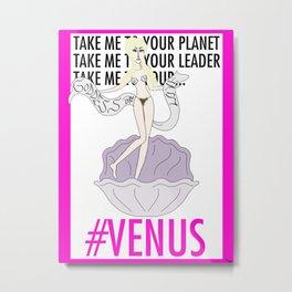 TAKE ME TO YOUR VENUS Metal Print