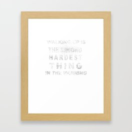 Waking Up Is The Second Hardest Thing In The Morning T-shirt Framed Art Print