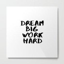 Dream Big Work Hard Metal Print