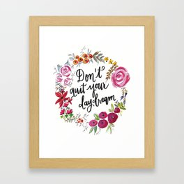 Don't Quit Your Day Dream - Floral Watercolor and Calligraphy  Framed Art Print