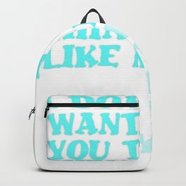 I Don't Want You To Think Like Me I Just Want You To Think Backpack