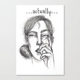 Actually... Canvas Print