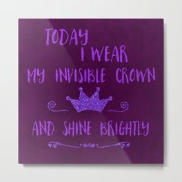 Inspirational quote invisible crown Metal Print