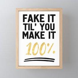 FAKE IT TIL YOU MAKE IT 100% - Motivational quote Framed Mini Art Print