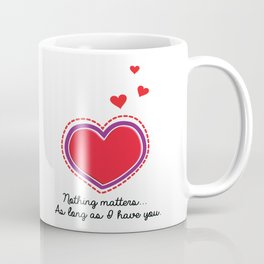 Love Text. Heart with Purple Outline. Dotted Red Hearts. Nothing Matters as long as I have You Coffee Mug