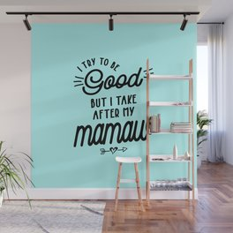 I Try To Be Good But I Take After My Mamaw Wall Mural