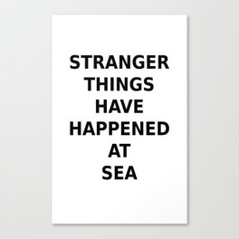 Stranger things have happened at sea.... Canvas Print
