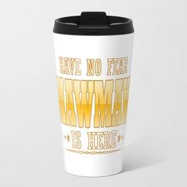 MAWMAW IS HERE Travel Mug