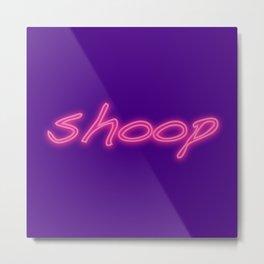 Shoop Metal Print