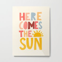 Here Comes the Sun Quote Metal Print