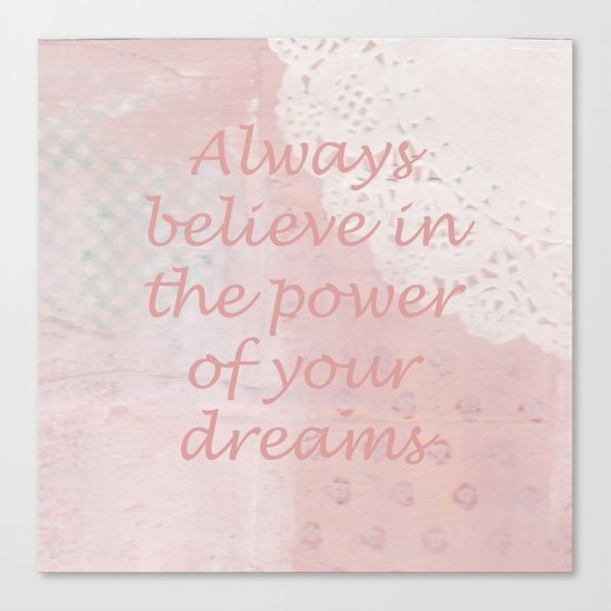 Always believe in the power of your dreams Canvas Print