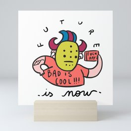 """FUTURE IS NOW """"bad is cool"""" collection (1 of 3) Mini Art Print"""