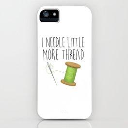 I Needle Little More Thread iPhone Case