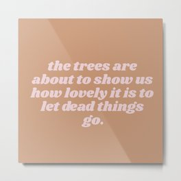 how lovely to let dead things go Metal Print