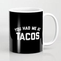 Had Me At Tacos Funny Quote Mug