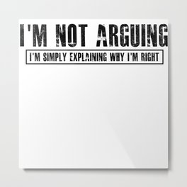 i'm not arguing i'm simply explaining why i'm right Metal Print