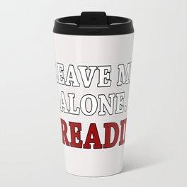 Leave me alone, I'm reading! Travel Mug