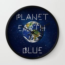 Planet Earth is BLUE Wall Clock
