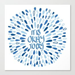 It's Okay To Cry Canvas Print
