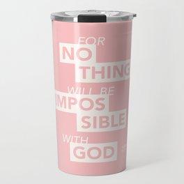 """For Nothing Will be Impossible with God"" - Luke 1:37 ESV / Light on Dark Travel Mug"