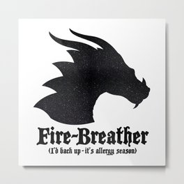 Fire-Breather (I'd back up - it's allergy season) Metal Print