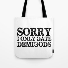 Sorry, I Only Date Demigods! Tote Bag