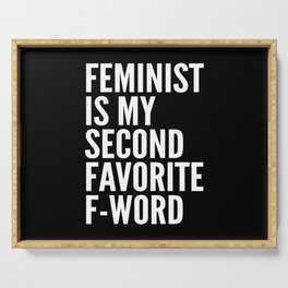 Feminist is My Second Favorite F-Word (Black) Serving Tray