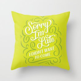 Sorry I'm Late Throw Pillow