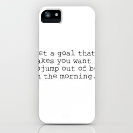 Set a goal that makes you want to jump out of bed in the morning. iPhone Case