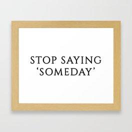 Stop Saying Someday Framed Art Print